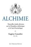 Eugène Canseliet - Alchimie : Nouvelles études diverses sur la Discipline alchimique et le Sacré hermétique.