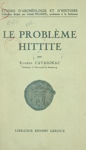 Eugène Cavaignac et Alfred Boissier - Le problème hittite.