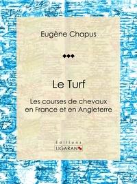 Eugène Chapus et  Ligaran - Le Turf - ou Les courses de chevaux en France et en Angleterre.