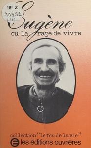 Eugène Clautour et Auguste Roy - Eugène - Ou La rage de vivre.