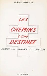 Eugène Condette - Les chemins d'une destinée - Histoire d'un compagnon de la Libération.