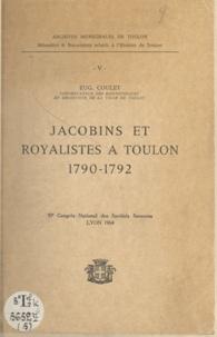 Eugène Coulet et Jacques Pares - Jacobins et royalistes à Toulon, 1790-1792 - 89e Congrès national des sociétés savantes, Lyon, 1964.