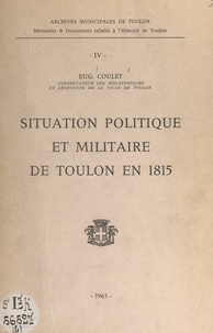Eugène Coulet - Situation politique et militaire de Toulon en 1815 - 88e Congrès des Sociétés savantes, Clermont-Ferrand, 1963.