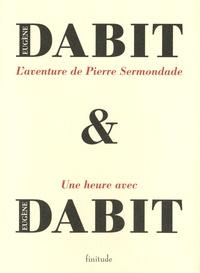 Eugène Dabit - L'aventure de Pierre Sermondade - Suivi de Une heure avec Eugène Dabit.