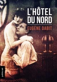 Eugène Dabit - L'hôtel du Nord - la grande fresque du Paris année 20, devenu film culte.