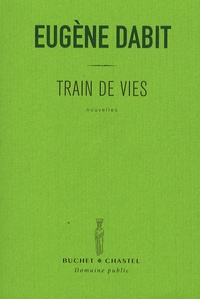 Eugène Dabit - Train de vies.