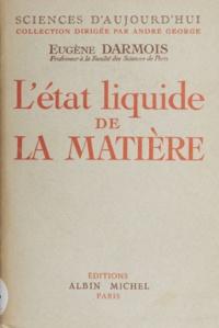 Eugène Darmois et André George - L'état liquide de la matière.