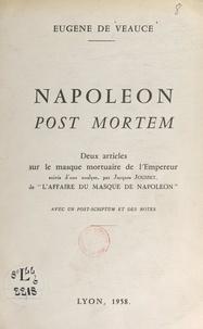 Eugène de Veauce et Jacques Jousset - Napoléon post mortem - Deux articles sur le masque mortuaire de l'Empereur. Suivis d'une analyse, par Jacques Jousset, de l'Affaire du masque de Napoléon.