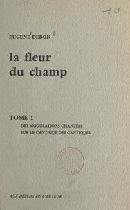 Eugène Debon - La fleur du champ (1). Des modulations chantées sur le Cantique des Cantiques.