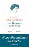 Eugène Delacroix - Les dangers de la cour - Suivi de Alfred et de Victoria.