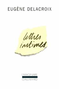 Eugène Delacroix - Lettres intimes.