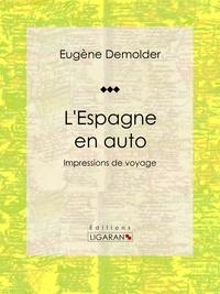 Eugène Demolder et  Ligaran - L'Espagne en auto - Impressions de voyage.