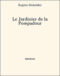 Eugène Demolder - Le Jardinier de la Pompadour.