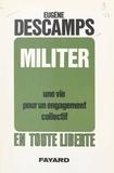 Eugène Descamps et Alain Duhamel - Militer - Une vie pour un engagement collectif.