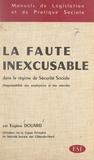 Eugène Douard et Michel Lasne - La faute inexcusable dans le régime de Sécurité sociale - Responsabilité des employeurs et des salariés.