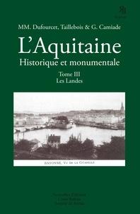 Eugène Dufourcet et Emile Taillebois - L'Aquitaine historique et monumentale - Tome 3, Les Landes.