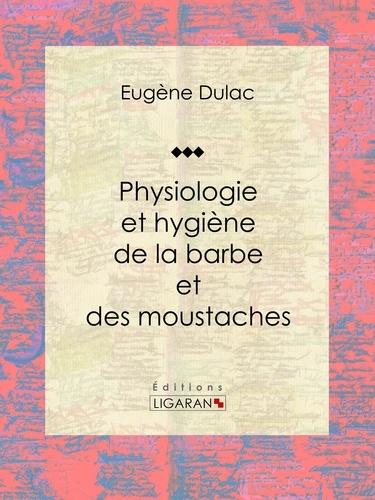 Physiologie et hygiène de la barbe et des moustaches