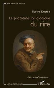 Eugène Dupréel - Le problème sociologique du rire.