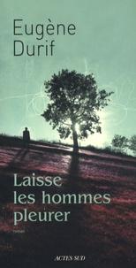 Eugène Durif - Laisse les hommes pleurer.