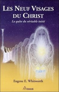 Eugene-E Whitworth - Les neuf visages du Christ - Un récit des neuf grandes initiations mystiques de Joseph-bar-Joseph à la religion éternelle.