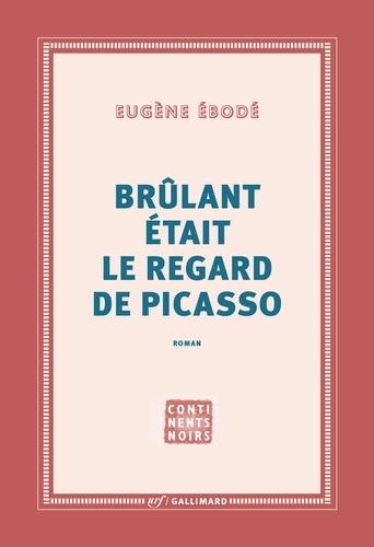 Brûlant était le regard de Picasso de Eugène Ebodé - Grand Format - Livre - Decitre