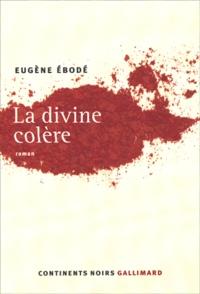 Eugène Ebodé - La divine colère.