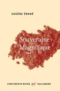 Eugène Ebodé - Souveraine magnifique.