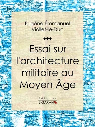 Eugène Emmanuel Viollet-le-Duc et  Ligaran - Essai sur l'architecture militaire au Moyen Âge.