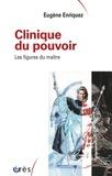 Eugène Enriquez - Clinique du pouvoir - Les figures du maître.