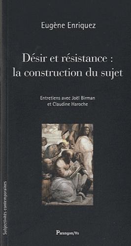 Eugène Enriquez - Désir et résistance : la construction du sujet - Contribution à une nouvelle anthropologie.