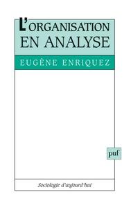 Eugène Enriquez - L'organisation en analyse.