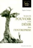 Eugène Enriquez - Les jeux du pouvoir et du désir dans l'entreprise.