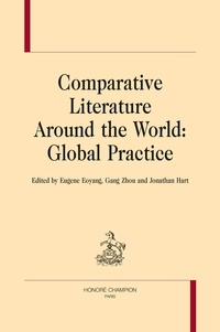 Eugene Eoyang et Zhou Gang - Comparative Literature Around the World: Global Practice.