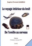 Eugène-Fernand Loubélo - Le voyage intérieur du bruit - De l'oreille au cerveau.