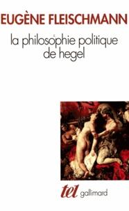 """Eugène Fleischmann - La philosophie politique de Hegel - Sous forme d'un commentaire des """"Fondements de la philosophie du droit""""."""