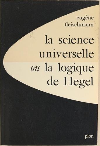 La science universelle. Ou La logique de Hegel
