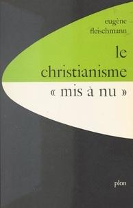 Eugène Fleischmann et J. Boudouin - Le christianisme mis à nu : la critique juive du christianisme.