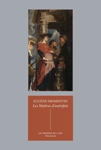 Eugène Fromentin - Les maîtres d'autrefois - Belgique-Hollande.