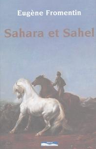 Eugène Fromentin - Sahara et Sahel - Un été dans le Sahara, une année dans le Sahel.