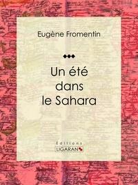 Eugène Fromentin et  Ligaran - Un été dans le Sahara - Récit et carnet de voyages.