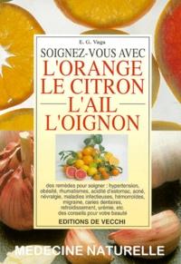 Eugène-G Vaga - Soignez-vous avec l'orange, le citron, l'ail, l'oignon.