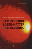 Eugene Gamaly - Femtosecond Laser-Matter Interaction - Theory, Experiments and Applications.