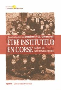 Eugène Gherardi - Etre instituteur en Corse sous le Second Empire.