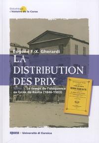 Eugène Gherardi - La distribution des prix - Tome 1, Le temps de l'éloquence au lycée de Bastia (1846-1903).