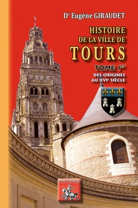 Ebook gratuit et téléchargement pdf Histoire de la ville de Tours  - Tome1, Des origines au XVIe siècle (French Edition)