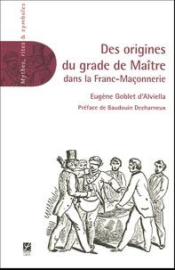Eugène Goblet 'Alviella - Des origines du grade de maître dans la Franc-Maçonnerie.