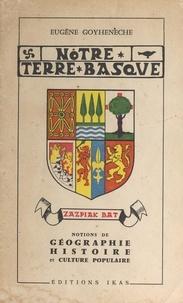 Eugène Goyheneche et  Collectif - Notre terre basque - Notions de géographie, histoire et culture populaire.