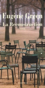 Eugène Green - La Reconstruction.