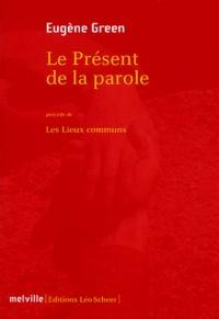 Eugène Green - Le présent de la parole précédé de Les lieux communs.