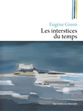 Eugène Green - Les interstices du temps.